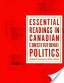 Essential Readings in Canadian Constitutional Politics