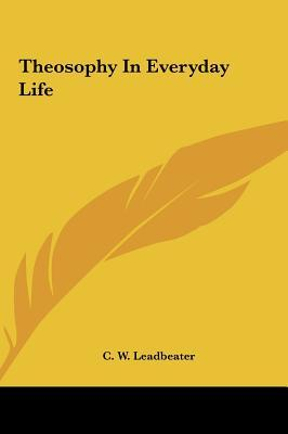 Theosophy in Everyday Life Theosophy in Everyday Life