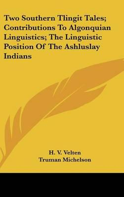 Two Southern Tlingit Tales; Contributions to Algonquian Linguistics; The Linguistic Position of the Ashluslay Indians
