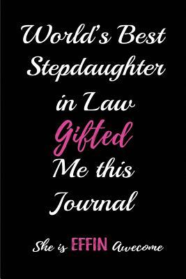 World's Best Stepdaughter in Law Gifted me this Journal. She is a Effin Awesome