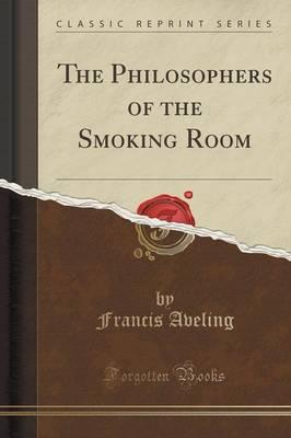 The Philosophers of the Smoking Room (Classic Reprint)