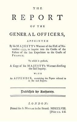 Report of the General Officers, Appointed by His Majesty's Warrant of the First of November 1757, to Inquire Into the Causes of the Failure of the Lat