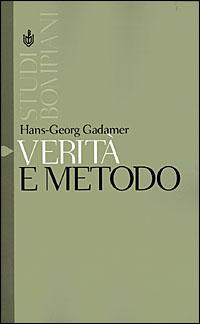 Verità e metodo / Lineamenti di una ermeneutica filosofica