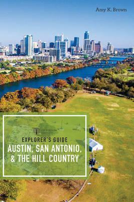 Explorer's Guide Austin, San Antonio, & the Hill Country