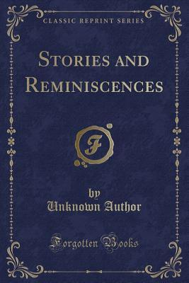 Stories and Reminiscences (Classic Reprint)