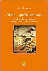 «Gloria... quella dovutami!». Sulle traduzioni italiane della poesia di Manuel Machado