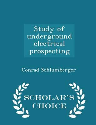 Study of Underground Electrical Prospecting - Scholar's Choice Edition