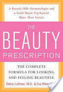 The Beauty Prescription : The Complete Formula for Looking and Feeling Beautiful