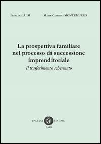La prospettiva familiare nel processo di successione imprenditoriale. Il tasferimento schermato