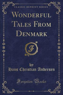 Wonderful Tales From Denmark (Classic Reprint)