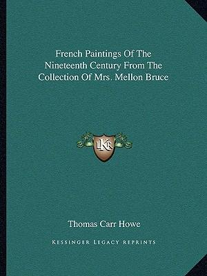 French Paintings of the Nineteenth Century from the Collection of Mrs. Mellon Bruce