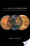 C. S. Lewis on the Final Frontier:Science and the Supernatural in the Space Trilogy