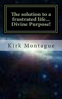 The Solution to a Frustrated Life.divine Purpose!