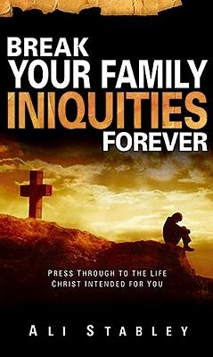 Break Your Family Iniquities Forever!