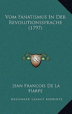 Vom Fanatismus in Der Revolutionssprache (1797) Vom Fanatismus in Der Revolutionssprache (1797)