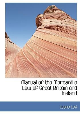 Manual of the Mercantile Law of Great Britain and Ireland