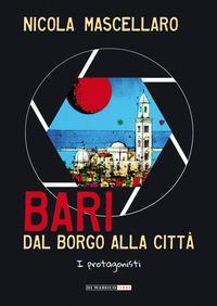 Bari, dal borgo alla città. I protagonisti