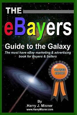 The Ebayers Guide to the Galaxy for Ebay Web Marketing & Internet Advertising