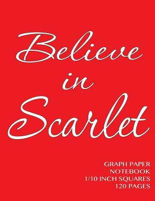 Believe in Scarlet Graph Paper Notebook one tenth inch squares 120 pages