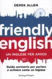Friendly english. Il metodo facile per parlare e scrivere come un inglese