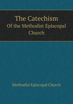 The Catechism of the Methodist Episcopal Church