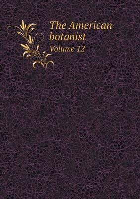 The American Botanist Volume 12