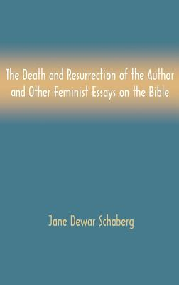 The Death and Resurrection of the Author and Other Feminist Essays on the Bible