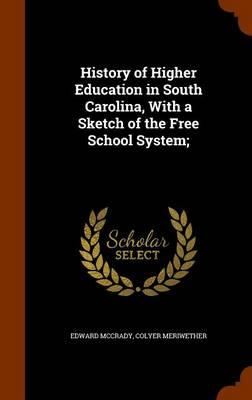 History of Higher Education in South Carolina, with a Sketch of the Free School System;