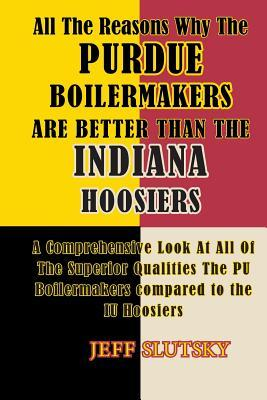 All the Reasons Why the Purdue Boilermakers Are Better Than the Indiana Hoosiers