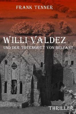 Willi Valdez Und Der Totengott Von Belfast