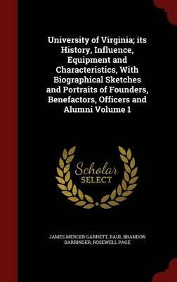 University of Virginia; Its History, Influence, Equipment and Characteristics, with Biographical Sketches and Portraits of Founders, Benefactors, Officers and Alumni Volume 1