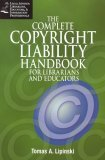 The Complete Copyright Liability Handbook for Librarians and Educators