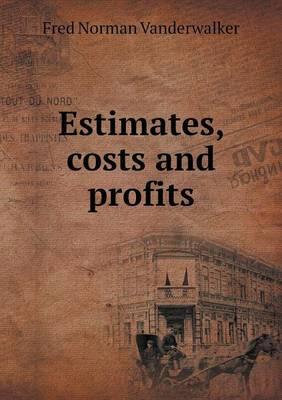 Estimates, Costs and Profits
