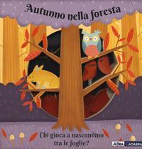 Autunno nella foresta. Chi gioca a nascondino tra le foglie? Ediz. a colori