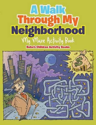 A Walk Through My Neighborhood - My Maze Activity Book