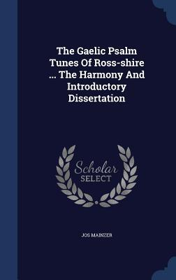 The Gaelic Psalm Tunes of Ross-Shire ... the Harmony and Introductory Dissertation