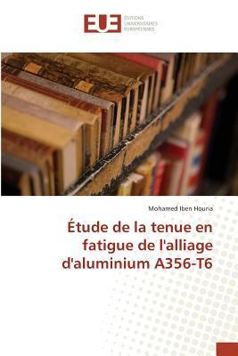 Etude de la Tenue en Fatigue de l'Alliage d'Aluminium A356-T6