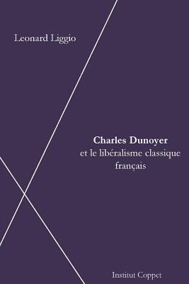 Charles Dunoyer Et Le Liberalisme Francais