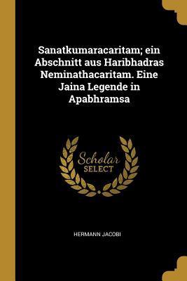Sanatkumaracaritam; Ein Abschnitt Aus Haribhadras Neminathacaritam. Eine Jaina Legende in Apabhramsa