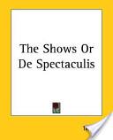 The Shows Or de Spectaculis