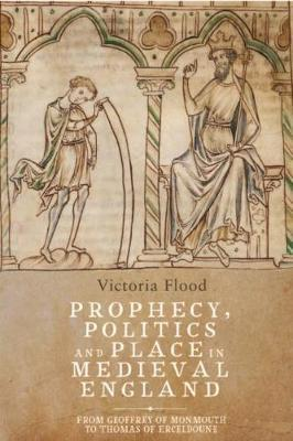 Prophecy, Politics and Place in Medieval England