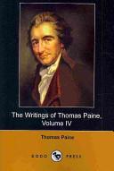 The Writings of Thomas Paine, Volume IV: 1794-1796, the Age of Reason (Dodo Press)