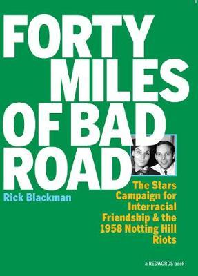 Forty Miles of Bad Road The Stars Campaign for Interracial Friendship and the 1958 Notting Hill Riots