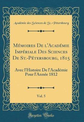 Mémoires De l'Académie Impériale Des Sciences De St.-Pétersbourg, 1815, Vol. 5