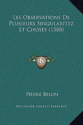 Les Observations de Plusieurs Singularitez Et Choses (1588)
