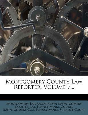 Montgomery County Law Reporter, Volume 7.