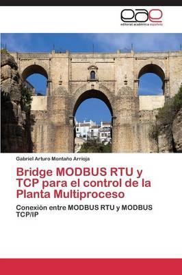 Bridge MODBUS RTU y TCP para el control de la Planta Multiproceso