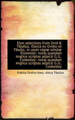 Eton Selections from Ovid & Tibullus. Electa Ex Ovidio Et Tibullo, in Usum Regiae Scholae Etonensis