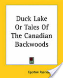 Duck Lake Or Tales of the Canadian Backwoods