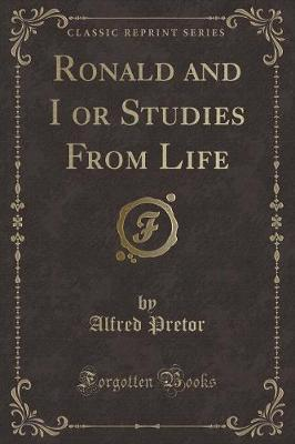 Ronald and I or Studies from Life (Classic Reprint)